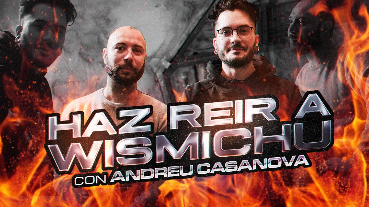 T6 Squad Haz reír a Wismichu ft. Andreu Casanova