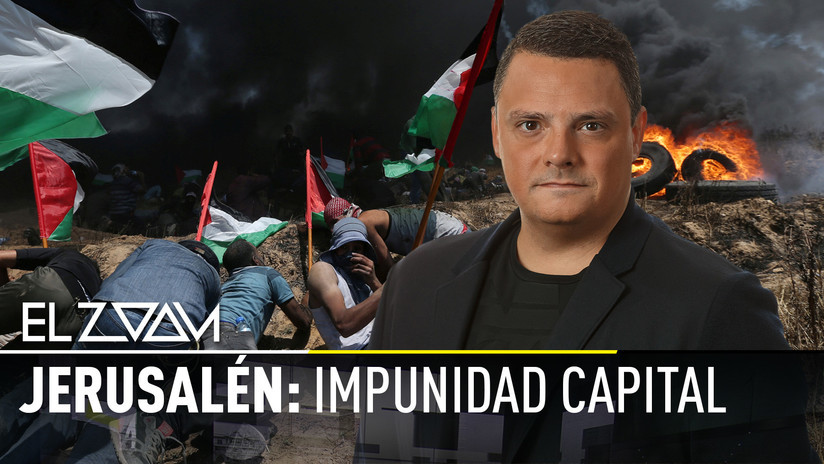 2018-05-16 - Jerusalén: Impunidad capital