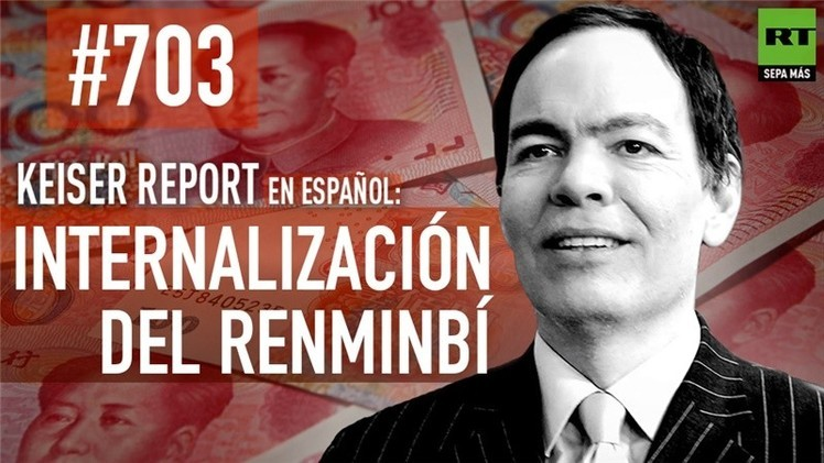 2015-01-08 - Keiser Report en español: Internalización del renminbí (E703)