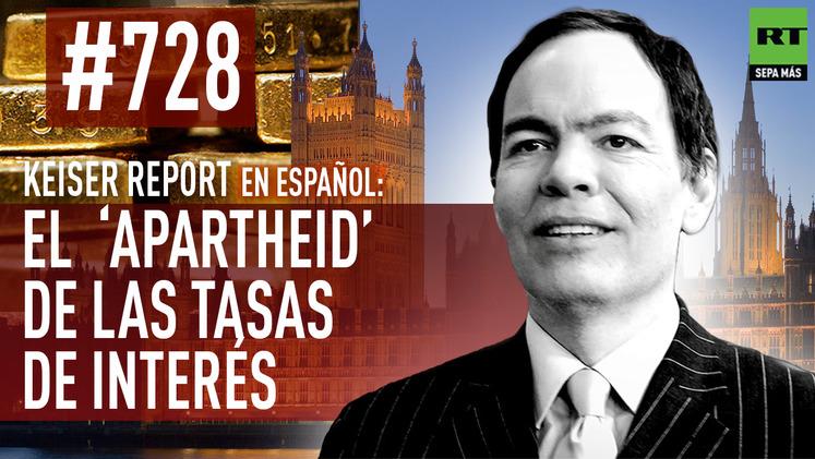 2015-03-07 - Keiser Report en español: El  'apartheid' de las tasas de interés (E728)
