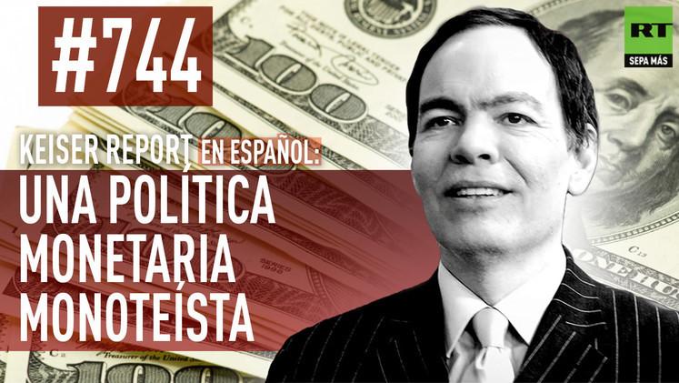 2015-04-14 - Keiser Report en español: Una política monetaria monoteísta (E744)