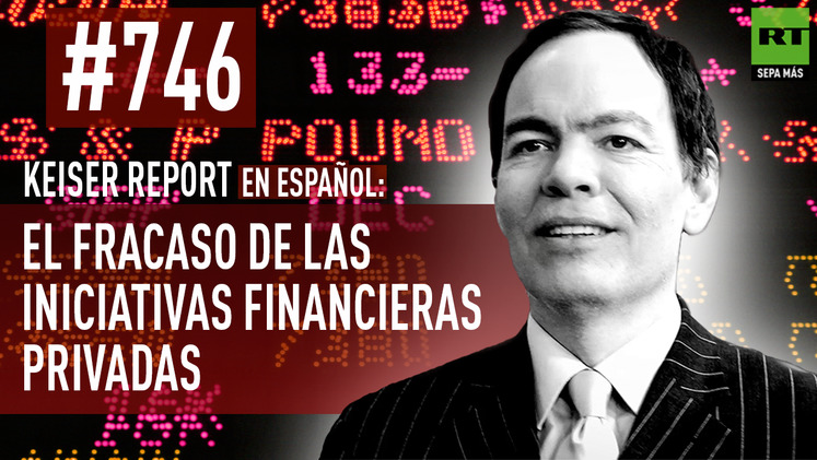 2015-04-18 - Keiser Report en español: El fracaso de las iniciativas financieras privadas (E746)