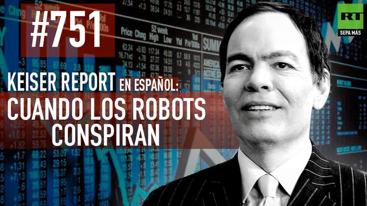 2015-04-30 - Keiser Report en español: Cuando los robots conspiran (E751)