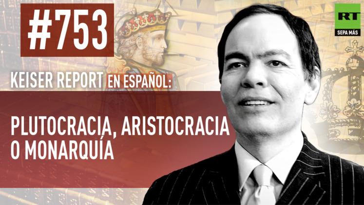 2015-05-05 - Keiser Report en español: Plutocracia, aristocracia o monarquía (E753)
