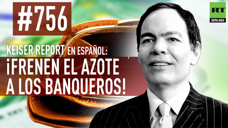 2015-05-12 - Keiser Report en español: ¡Frenen el azote a los banqueros! (E756)