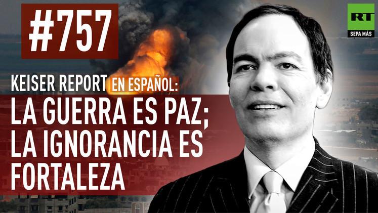 2015-05-14 - Keiser Report en español: La guerra es paz; la ignorancia es fortaleza (E757)