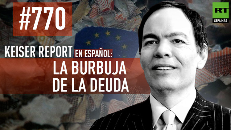 2015-06-13 - Keiser Report en español: La burbuja de la deuda (E770)