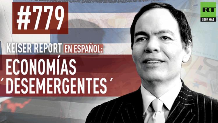 2015-07-04 - Keiser Report en español: Economías ´desemergentes´ (E779)
