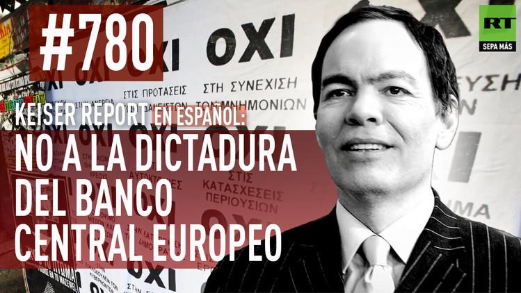 2015-07-07 - Keiser Report en español: No a la dictadura del Banco Central Europeo (E780)