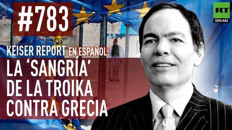 2015-07-14 - Keiser Report en español: La 'sangría' de la troika contra Grecia (E783)