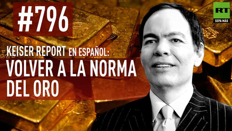 2015-08-13 - Keiser Report en español: Volver a la norma del oro (E796)