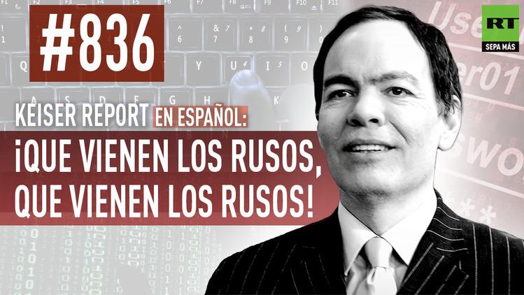 2015-11-16 - Keiser Report en español: ¡Que vienen los rusos, que vienen los rusos! (E836)