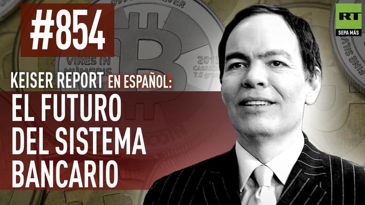 2015-12-26 - Keiser report en español: El futuro del sistema bancario (E854)