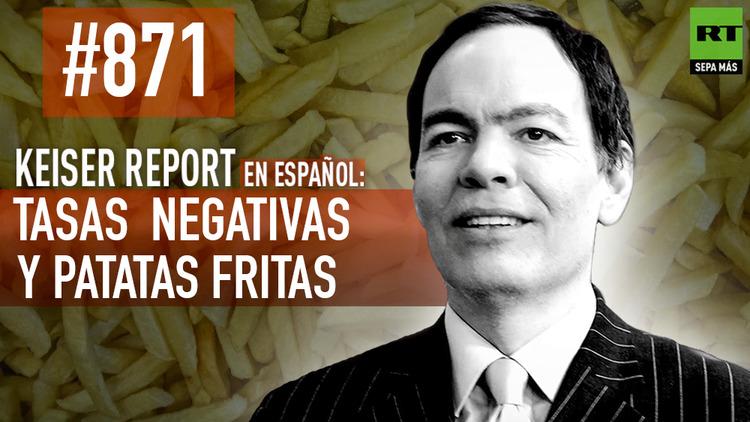 2016-02-04 - Keiser Report en español: Tasas de interés negativas y patatas fritas (E871)