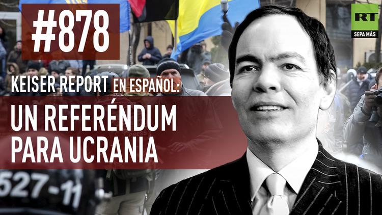 2016-02-20 - Keiser Report en español: Un referéndum para Ucrania (E878)