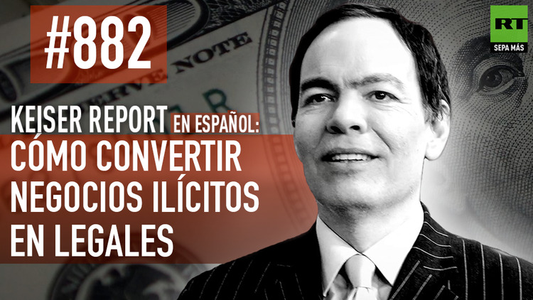 2016-03-01 - Keiser Report en español: Cómo convertir negocios ilícitos en legales (E882)
