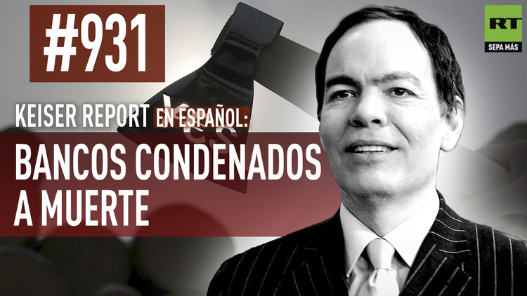 2016-06-23 - Keiser Report en español: Bancos condenados a muerte (E931)