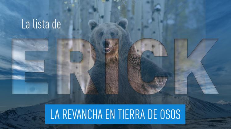 2015-08-07 - La lista de Erick: La revancha en tierra de osos