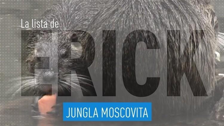 2015-10-30 - La lista de Erick: Jungla moscovita