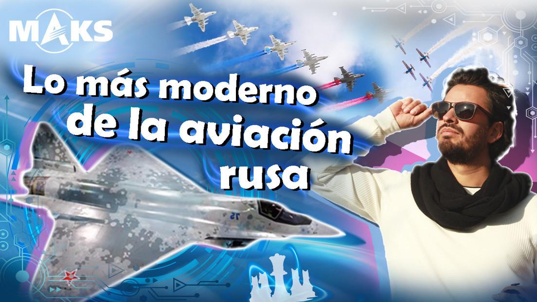 2021-08-13 - MAKS: las maravillas del cielo ruso