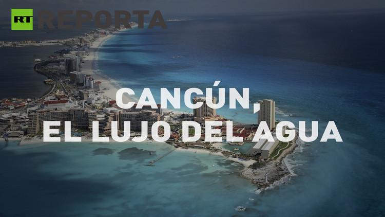 2015-12-11 - RT reporta (E35): Cancún, el lujo del agua