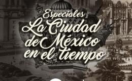 Imagen de Especiales La Ciudad de México en el Tiempo