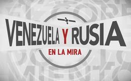 Imagen de Venezuela y Rusia en la mira